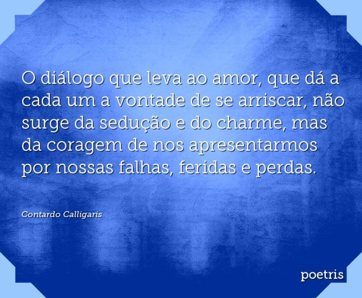 O diálogo que leva ao amor, que dá a cada um a vontade de se arriscar