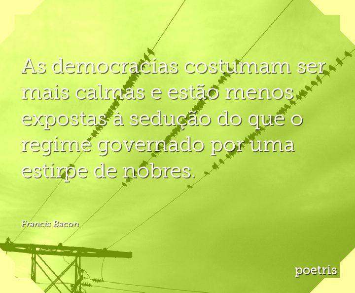 As democracias costumam ser mais calmas e estão menos expostas à sedução do que o regime