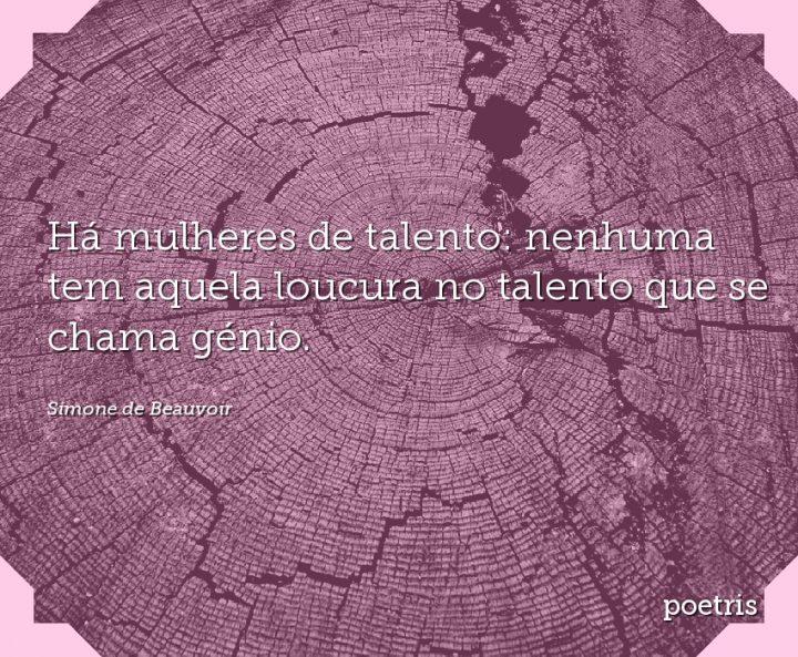 Há mulheres de talento: nenhuma tem aquela loucura no talento que se chama génio