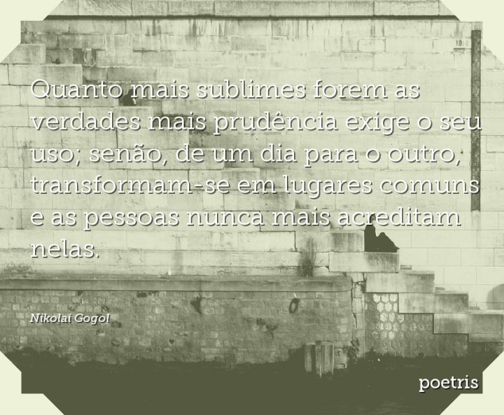 Quanto mais sublimes forem as verdades mais prudência exige o seu uso; senão