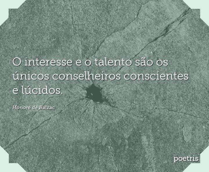 O interesse e o talento são os únicos conselheiros conscientes e lúcidos