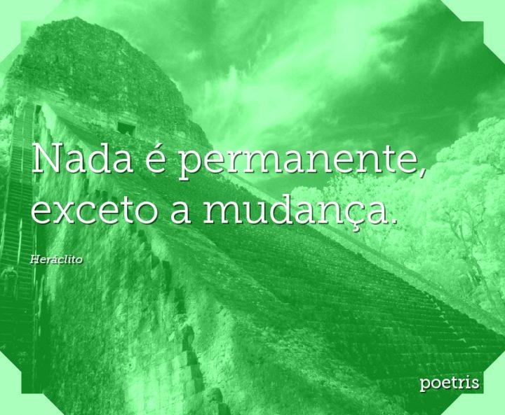 Nada é permanente, exceto a mudança