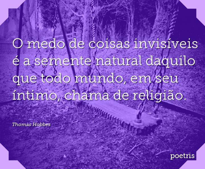 O medo de coisas invisíveis é a semente natural daquilo que todo mundo, em seu íntimo