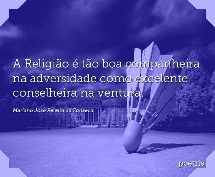 A Religião é tão boa companheira na adversidade como excelente conselheira na ventura