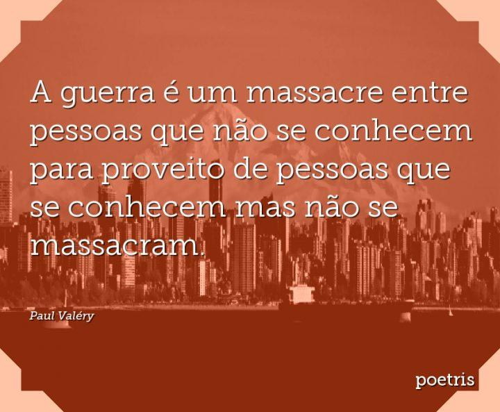 A guerra é um massacre entre pessoas que não se conhecem para proveito de pessoas que se