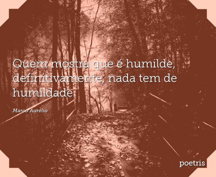 Quem mostra que é humilde, definitivamente, nada tem de humildade