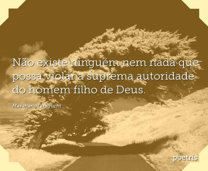 Não existe ninguém nem nada que possa violar a suprema autoridade do homem filho de Deus