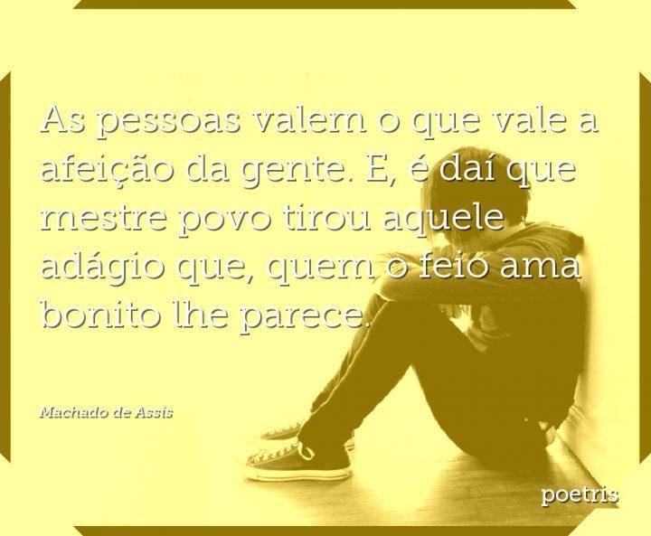As pessoas valem o que vale a afeição da gente