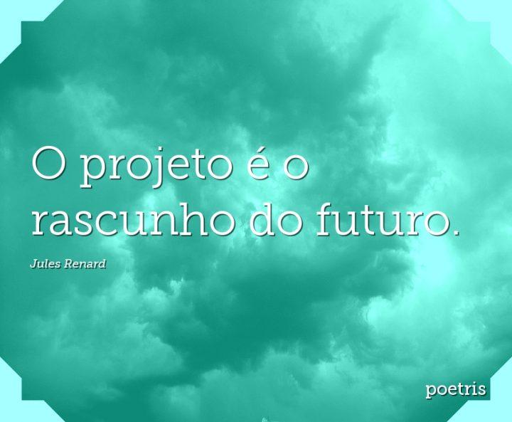 O projeto é o rascunho do futuro