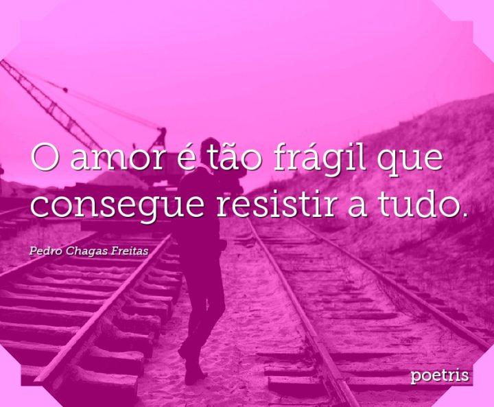 O amor é tão frágil que consegue resistir a tudo