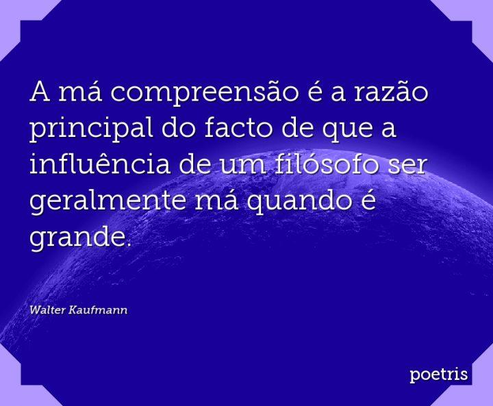 A má compreensão é a razão principal do facto de que a influência de um filósofo ser