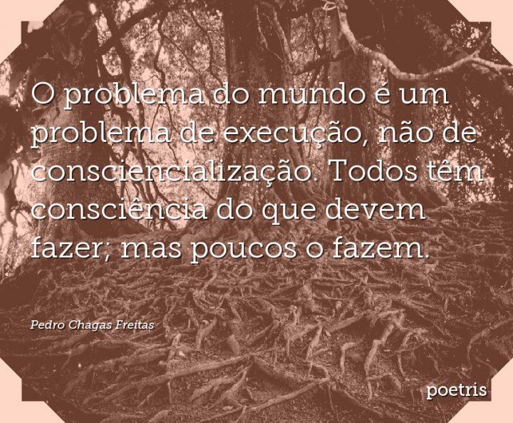 O problema do mundo é um problema de execução, não de consciencialização