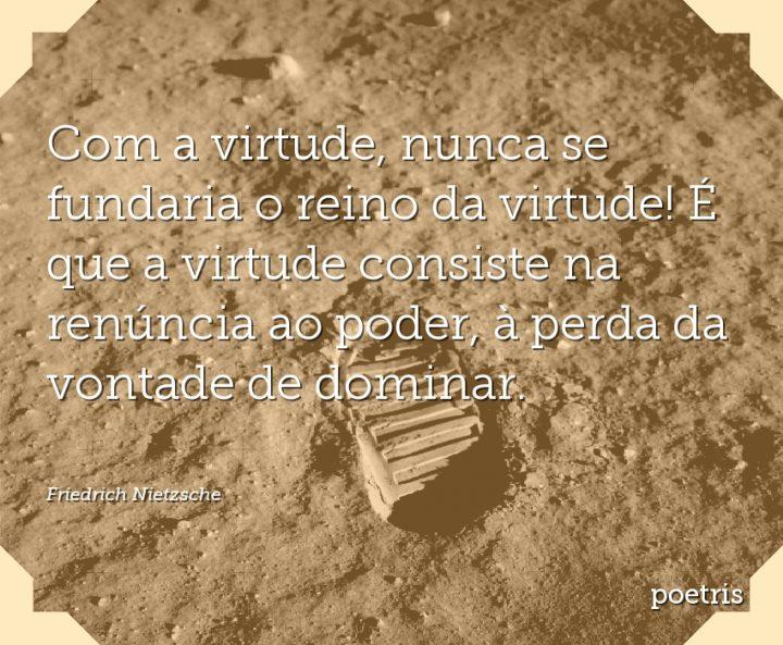 Com a virtude, nunca se fundaria o reino da virtude