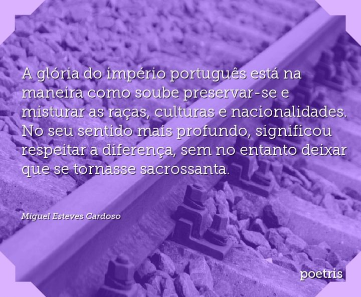 A glória do império português está na maneira como soube preservar-se e misturar as raças