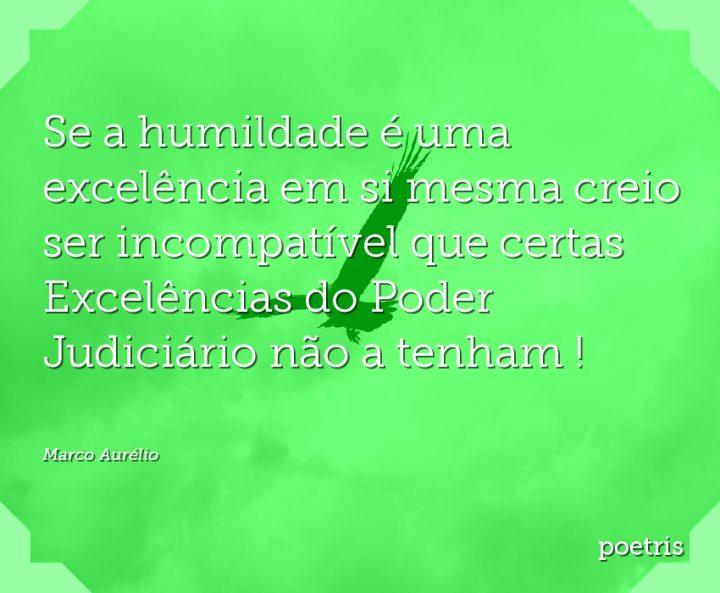 Se a humildade é uma excelência em si mesma creio ser incompatível que certas Excelências do