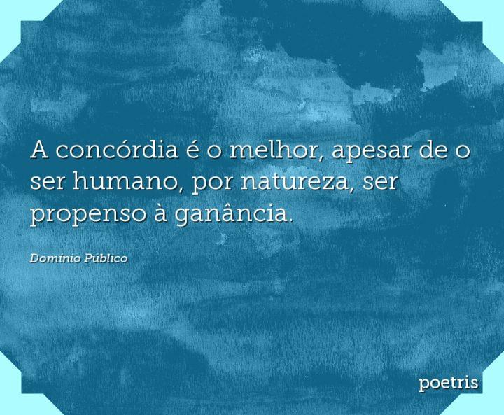 A concórdia é o melhor, apesar de o ser humano, por natureza, ser propenso à ganância