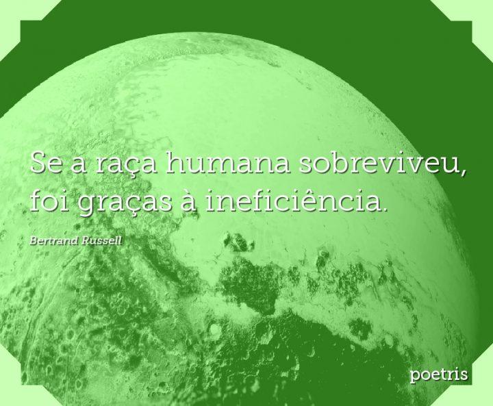 Se a raça humana sobreviveu, foi graças à ineficiência