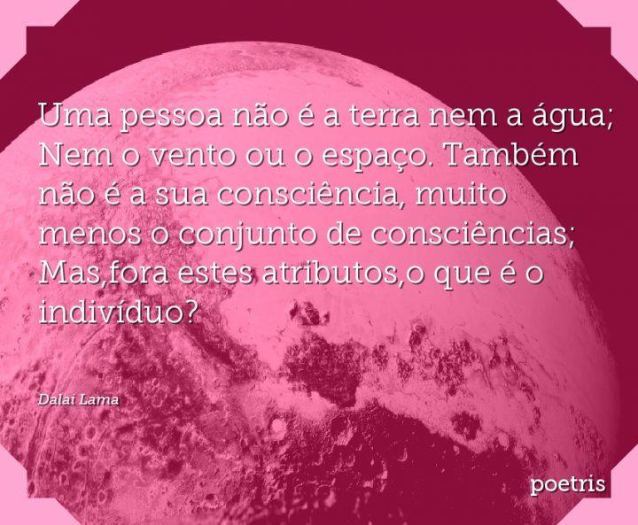 Uma pessoa não é a terra nem a água; Nem o vento ou o espaço