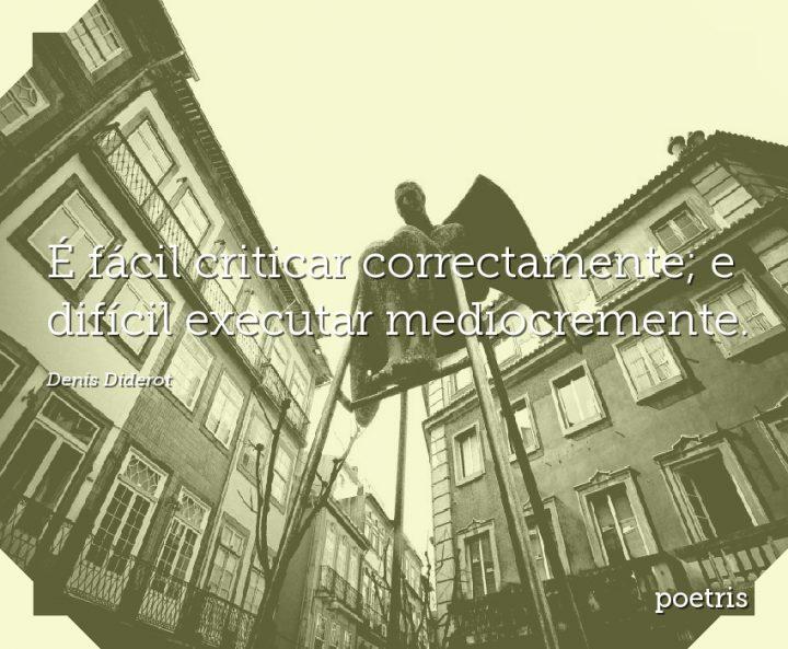 É fácil criticar correctamente; e difícil executar mediocremente