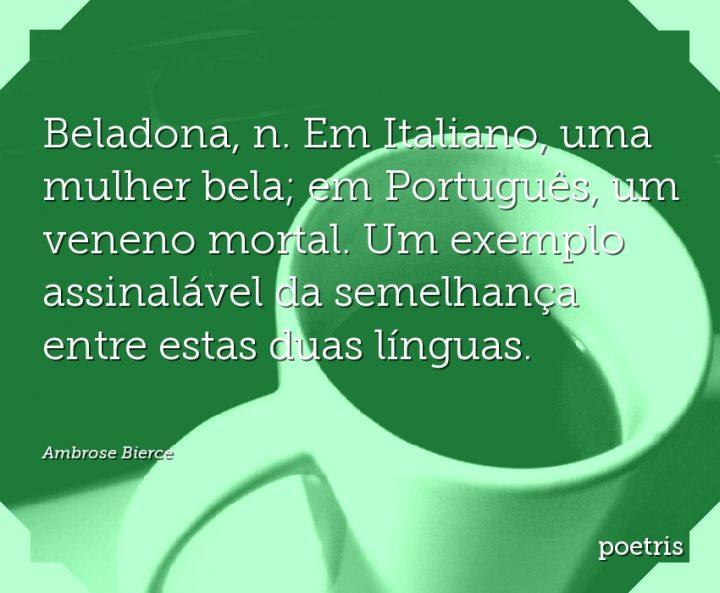 Beladona, n. Em Italiano, uma mulher bela; em Português, um veneno mortal