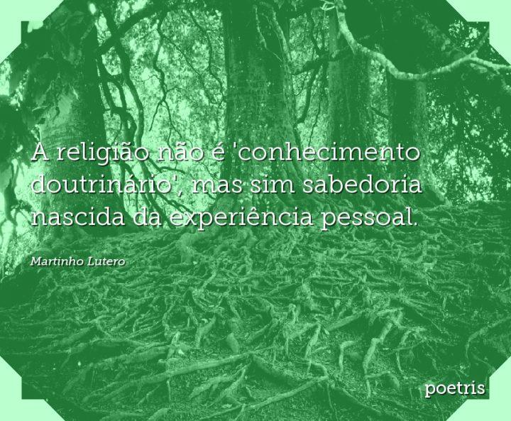 A religião não é conhecimento doutrinário, mas sim sabedoria nascida da experiência pessoal