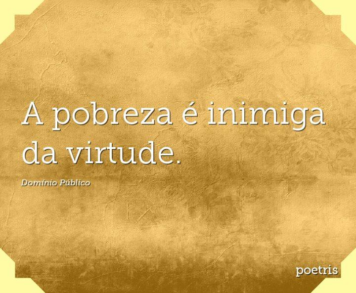 A pobreza é inimiga da virtude