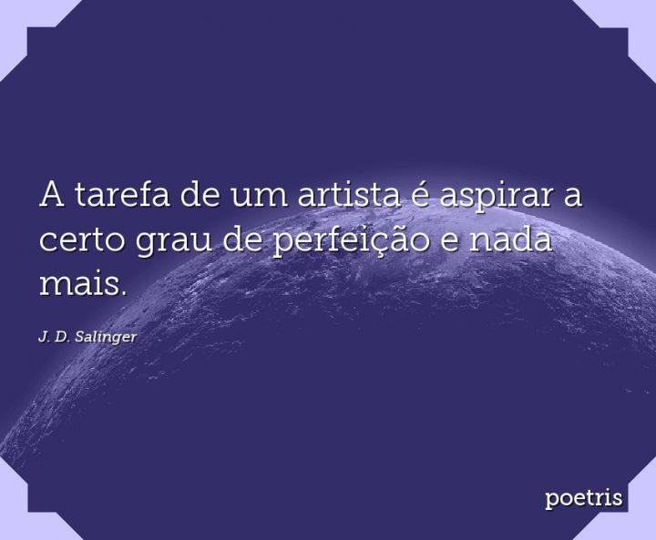 A Tarefa De Um Artista é Aspirar A Certo Grau De Perfeição E