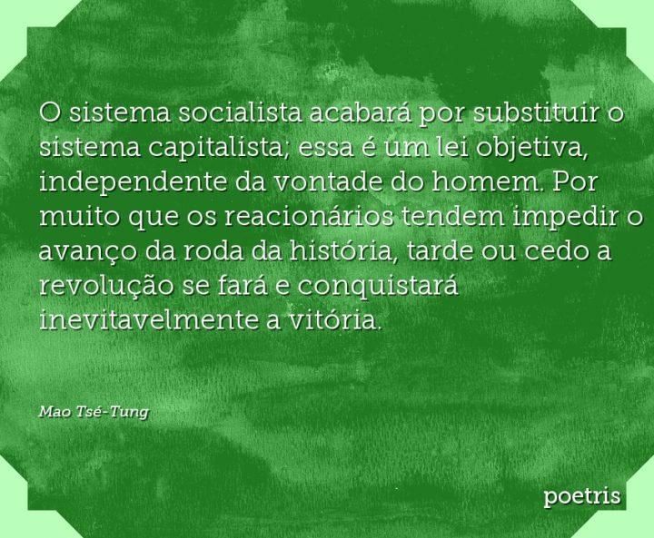 O sistema socialista acabará por substituir o sistema capitalista; essa é um lei objetiva